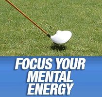Focus your mental energy
